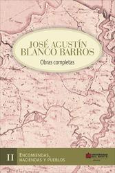 Jose Agustín Blanco Barros / Obras completas. Tomo II. Encomiendas, hacienda y pueblos