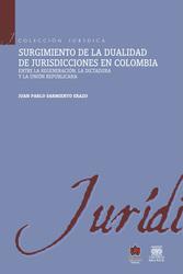 Surgimiento de la dualidad de jurisdicciones en Colombia  Entre la Regeneración, la Dictadura y la Unión Republicana