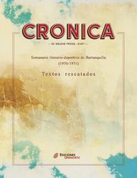CRÓNICA – su mejor weekend. Semanario literario-deportivo de Barranquilla (1950-1951). Textos rescatados