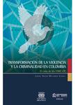 Transformación de la violencia y la criminalidad en Colombia.