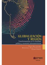 Globalización y Región. Transformaciones en la sociedad, política y economía latinoamericanas