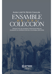 Ensamble de una colección. Trayectos de Konrad Theodor Preuss durante su expedición en Colombia (1913-1919).