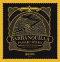Barranquilla, Paisaje Aéreo. Memoria recuperada de una ciudad pionera. Legado de SCADTA en sus 100 años