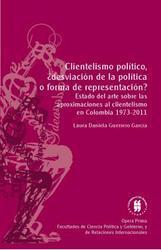 Clientelismo político ¿desviación de la política o forma de representación?