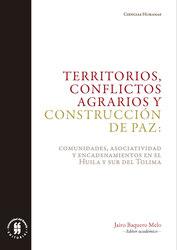 TERRITORIOS, CONFLICTOS AGRARIOS Y CONSTRUCCIÓN DE PAZ: COMUNIDADES, ASOCIATIVIDAD Y ENCADENAMIENTOS EN EL HUILA Y SUR DE TOLIMA