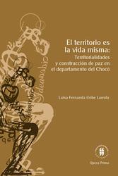 El territorio es la vida misma Territorialidades y construcción de paz en el departamento del Chocó