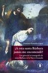 ¡A esta santa Bárbara jamás me encomendé! Los giros de la iconografía  de santa Bárbara en la  Nueva Granada