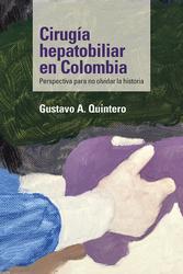 Cirugía hepatobiliar en Colombia. Perspectiva para no olvidar la historia