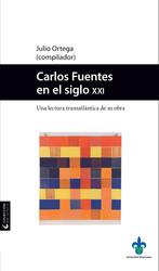 Carlos Fuentes en el siglo XXI. Una lectura transatlántica de su obra