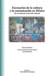 Escenarios de la cultura y la comunicación en México. De la memoria al devenir cultural