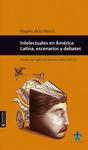 Intelectuales en América Latina, escenarios y debates: finales del siglo XIX-primera mitad del XX