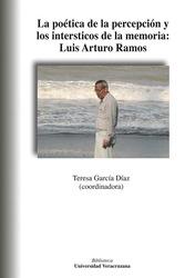 La poética de la percepción y los intersticios de la memoria: Luis Arturo Ramos