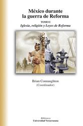 México durante la guerra de Reforma. Tomo I. Iglesia, religión y leyes de reforma
