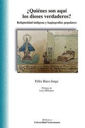 Quiénes son aquí los dioses verdaderos? Religiosidad indígena y hagiografías populares