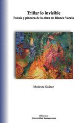 Trillar lo invisible. Poesía y pintura en la obra de Blanca Varela