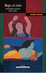 Bajo el cielo: antología poética 2011-1985