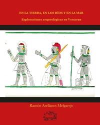 En la tierra, en los ríos y en la mar. Exploraciones arqueológicas en Veracruz