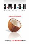 S.M.A.S.H Innovation : Smashing the Hand-Mind-Market Barrier