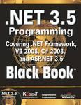 .NET 3.5 Programming Black Book covering .NET Framework VB 2008, C# 2008 and ASP.NET 3.5