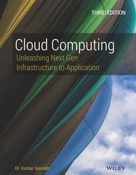 CLOUD COMPUTING: UNLEASHING NEXT GEN INFRASTRUCTURE TO APPLICATION (THIRD EDITION)